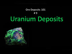 Ore Deposits 109 - Part 9 - Uranium Investing