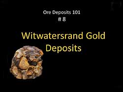 Ore Deposits 101 - Part 8 - Witwatersrand Gold