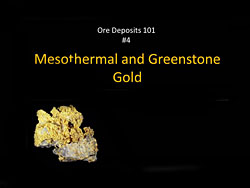 Ore Deposits 101 - Part 4 - Mesothermal and Greenstone Gold