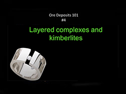 Ore Deposits 101 - Part 2 - Layered Complexes and Kimberlites